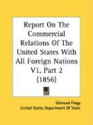 Report on the Commercial Relations of the United States with All Foreign Nations V1, Part 2 (1856) - Flagg, Edmund; United States Department of State