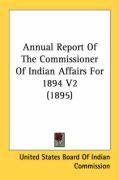 Annual Report of the Commissioner of Indian Affairs for 1894 V2 (1895) - United States Board of Indian Commission