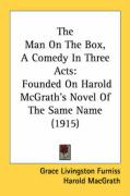 The Man on the Box, a Comedy in Three Acts: Founded on Harold McGrath's Novel of the Same Name (1915) - Furniss, Grace Livingston; Macgrath, Harold