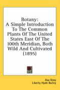 Botany: A Simple Introduction to the Common Plants of the United States East of the 100th Meridian, Both Wild and Cultivated ( - Gray, Asa