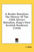 A Border Battalion: The History of the 7/8th Service Battalion, King's Own Scottish Borderers (1920) - Goss, J.