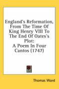 England's Reformation, from the Time of King Henry VIII to the End of Oates's Plot: A Poem in Four Cantos (1747) - Ward, Thomas