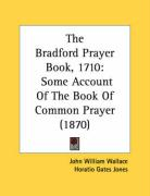 The Bradford Prayer Book, 1710: Some Account of the Book of Common Prayer (1870) - Wallace, John William; Jones, Horatio Gates