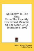 An Enemy to the King: From the Recently Discovered Memoirs of the Sieur de La Tournoire (1897) - Stephens, Robert Neilson