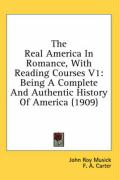 The Real America in Romance, with Reading Courses V1: Being a Complete and Authentic History of America (1909) - Musick, John Roy