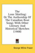 The Lone Shieling: Or the Authorship of the Canadian Boat Song; With Other Literary and Historical Sketches (1908) - Fraser, George Milne