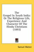 The Gospel in South India: Or the Religious Life, Experience and Character of the Hindu Christians (1893) - Mateer, Samuel
