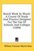 Bench Work in Wood: A Course of Study and Practice Designed for the Use of Schools and Colleges (1888) - Goss, William Freeman Myrick