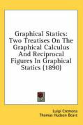 Graphical Statics: Two Treatises on the Graphical Calculus and Reciprocal Figures in Graphical Statics (1890) - Cremona, Luigi