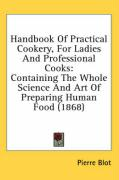 Handbook of Practical Cookery, for Ladies and Professional Cooks: Containing the Whole Science and Art of Preparing Human Food (1868) - Blot, Pierre