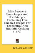 Miss Beecher's Housekeeper and Healthkeeper: Containing Five Hundred Recipes for Economical and Healthful Cooking (1873) - Beecher, Catharine Esther