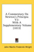 A Commentary on Newton's Principia V2: With a Supplementary Volume (1833) - Wright, J. M. F.