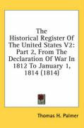 The Historical Register of the United States V2: Part 2, from the Declaration of War in 1812 to January 1, 1814 (1814)