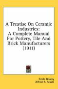 A Treatise on Ceramic Industries: A Complete Manual for Pottery, Tile and Brick Manufacturers (1911) - Bourry, Emile