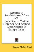 Records of Southeastern Africa V2: Collected in Various Libraries and Archive Departments in Europe (1898) - Theal, George McCall