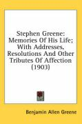 Stephen Greene: Memories of His Life; With Addresses, Resolutions and Other Tributes of Affection (1903) - Greene, Benjamin Allen