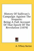 History of Sullivan's Campaign Against the Iroquois: Being a Full Account of That Epoch of the Revolution (1879) - Norton, A. Tiffany