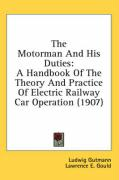 The Motorman and His Duties: A Handbook of the Theory and Practice of Electric Railway Car Operation (1907) - Gutmann, Ludwig