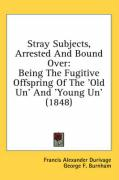 Stray Subjects, Arrested and Bound Over: Being the Fugitive Offspring of the 'Old Un' and 'Young Un' (1848) - Durivage, Francis Alexander; Burnham, George F.; Darley, Felix Octavius Carr