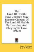 The Land of Health: How Children May Become Citizens of the Land of Health by Learning and Obeying Its Laws (1922) - Hallock, Grace T.; Winslow, C. E. a.