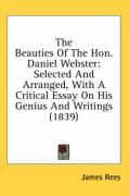 The Beauties of the Hon. Daniel Webster: Selected and Arranged, with a Critical Essay on His Genius and Writings (1839) - Rees, James