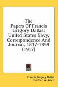 The Papers of Francis Gregory Dallas: United States Navy, Correspondence and Journal, 1837-1859 (1917) - Dallas, Francis Gregory