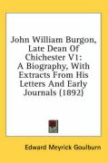 John William Burgon, Late Dean of Chichester V1: A Biography, with Extracts from His Letters and Early Journals (1892) - Goulburn, Edward Meyrick
