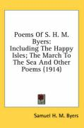 Poems of S. H. M. Byers: Including the Happy Isles; The March to the Sea and Other Poems (1914) - Byers, Samuel Hawkins Marshall