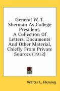 General W. T. Sherman as College President: A Collection of Letters, Documents and Other Material, Chiefly from Private Sources (1912) - Fleming, Walter Lynwood