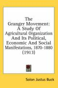 The Granger Movement: A Study of Agricultural Organization and Its Political, Economic and Social Manifestations, 1870-1880 (1913) - Buck, Solon Justus