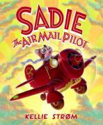 Sadie the Airmail Pilot - Strom, Kellie