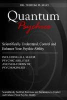 Quantum Psychics - Scientifically Understand, Control and Enhance Your Psychic Ability - Kelly, Dr Theresa M.