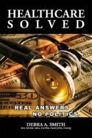 Healthcare Solved - Real Answers, No Politics - Smith, Debra
