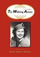 Try Walking Across - Holden, Donna; Holden, Helen Parker
