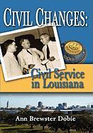 Civil Changes: Civil Service in Louisiana - Dobie, Ann Brewster