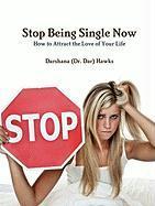 Stop Being Single Now - Hawks, Darshana (Dr Dar)