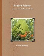 Prairie Primer - Lessons from the American Prairie - Breitberg, Pamela