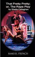 That Pretty Pretty; Or, the Rape Play - Callaghan, Sheila