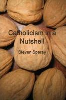 Catholicism in a Nutshell - Speray, Steven