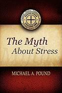 The Myth about Stress - Pound, Michael A.