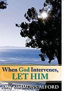 When God Intervenes, Let Him - Alford, Amy Simmons