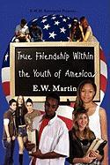 True Friendship Within the Youth of America - Martin, E. W.