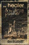 The Healer & the Drug Pusher - Dissanayake, Daya