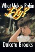 What Makes Robin Fly? - Brooks, Dakota