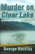Murder on Clear Lake - Barclay, George W. , Jr.