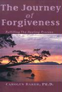 The Journey of Forgiveness: Fulfilling the Healing Process - Baker, Carolyn