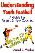 Understanding Youth Football: A Guide for Parents & New Coaches - Walker, Darrell S.