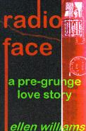 Radio Face: A Pre-Grunge Love Story - Williams, Ellen
