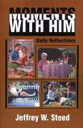 Moments with Him: Daily Reflections - Steed, Jeffrey W.