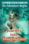A Journey Into Imagination: The Adventure Begins - Patton, Katrina A.; Patton, Rick E.